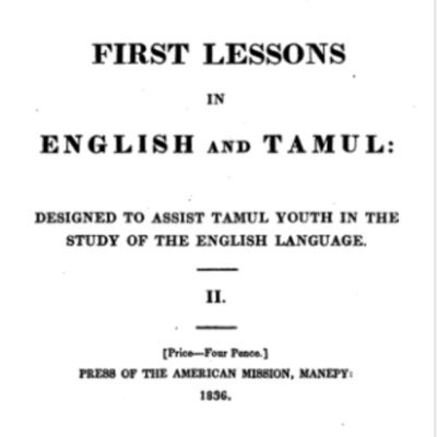 First lessons in English and Tamul : designed to assist Tamul youth in the study of the English language. II