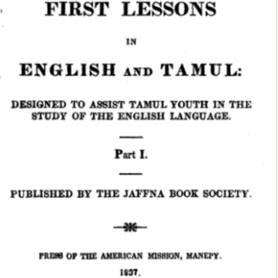 First lessons in English and Tamul; designed to assist Tamul youth in the study of the English language. Part I.